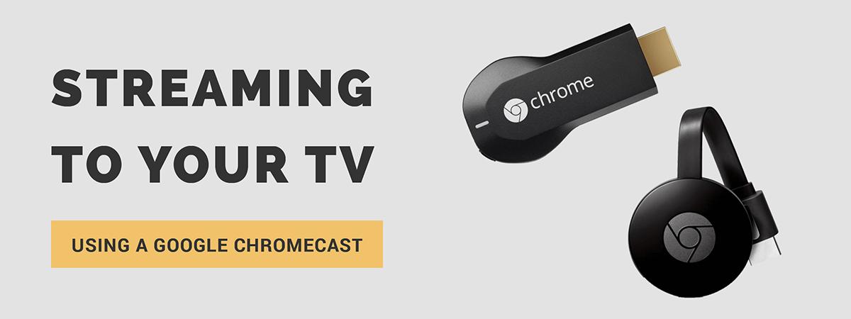 Stream using a Google Chromecast