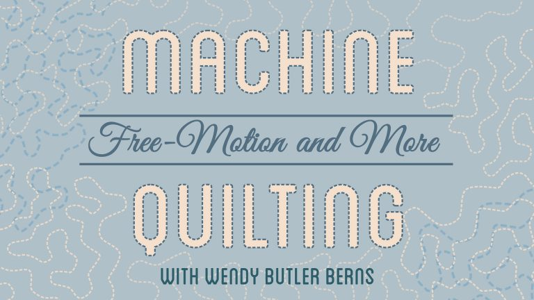 Machine Quilting: Free-Motion & More