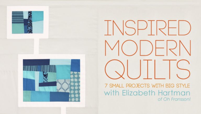 Inspired Modern Quilts: 7 Small Projects With Big Style