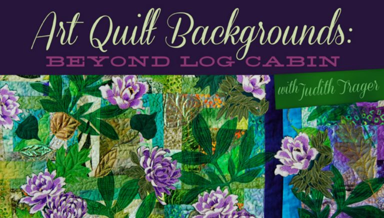 Art Quilt Backgrounds: Beyond Log Cabin