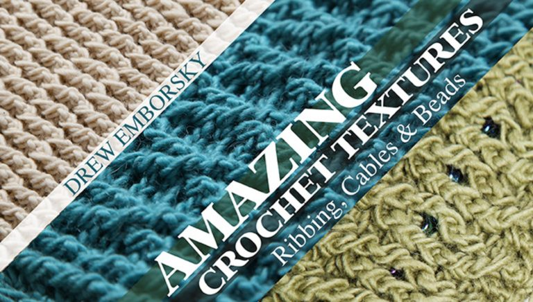 Amazing Crochet Textures: Ribbing, Cables & Beads