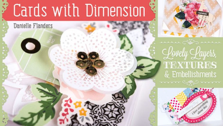 Cards With Dimension: Lovely Layers, Textures & Embellishments