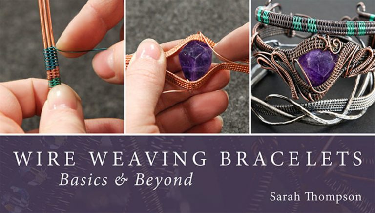 Wire Weaving Bracelets: Basics & Beyond
