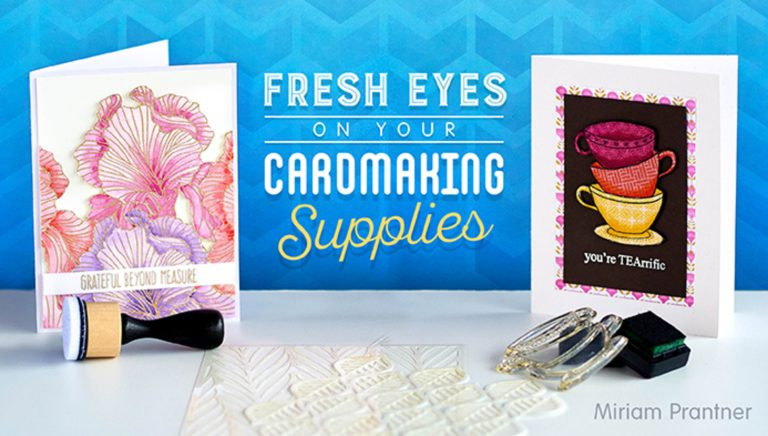 Fresh Eyes on Your Cardmaking Supplies
