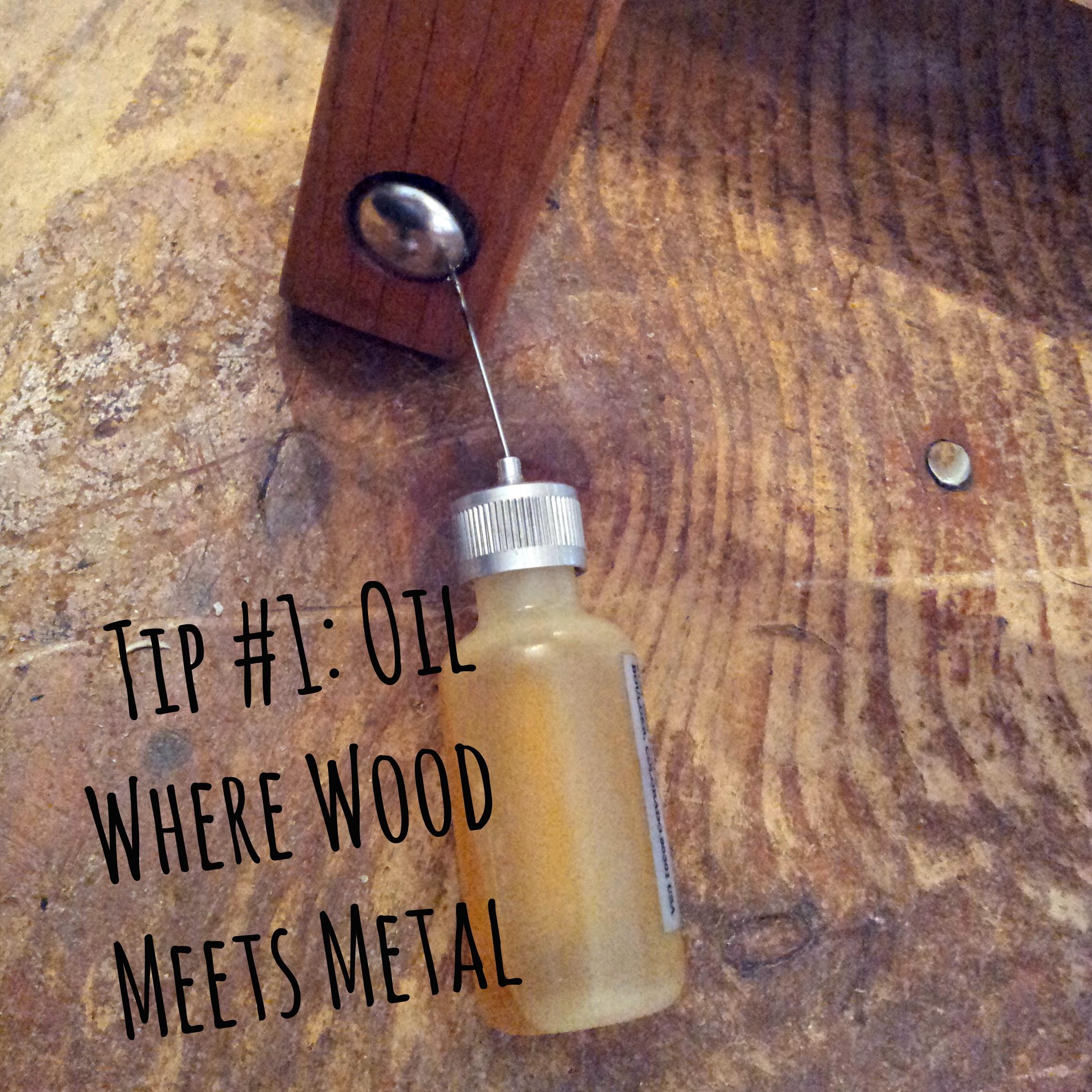 Oil Wherever Wood Meets Metal