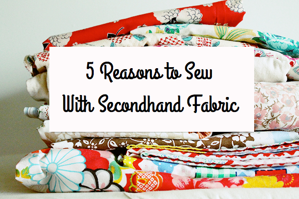 5 Reasons to Sew With Secondhand Fabric