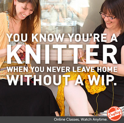 You Know You're  Knitter When... You never leave home without a WIP