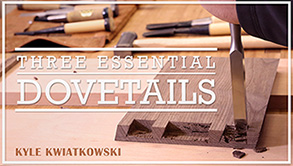 Three Essential Dovetails: Craftsy Woodworking Class