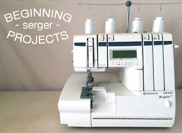 beginning serger projects