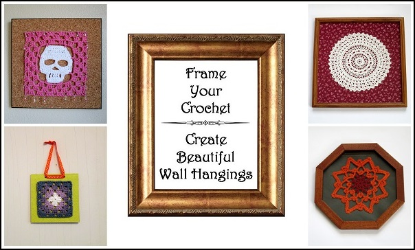 Frame Your Crochet and Create Beautiful Wall Hangings Collage