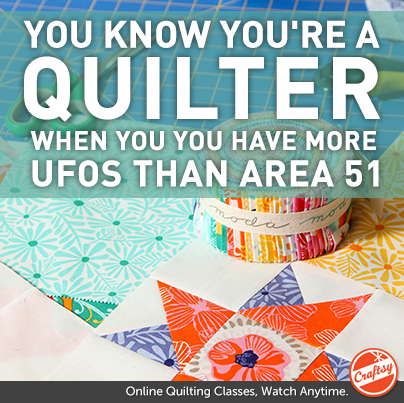 You know you're a quilter when You have more UFOs than Area 51.