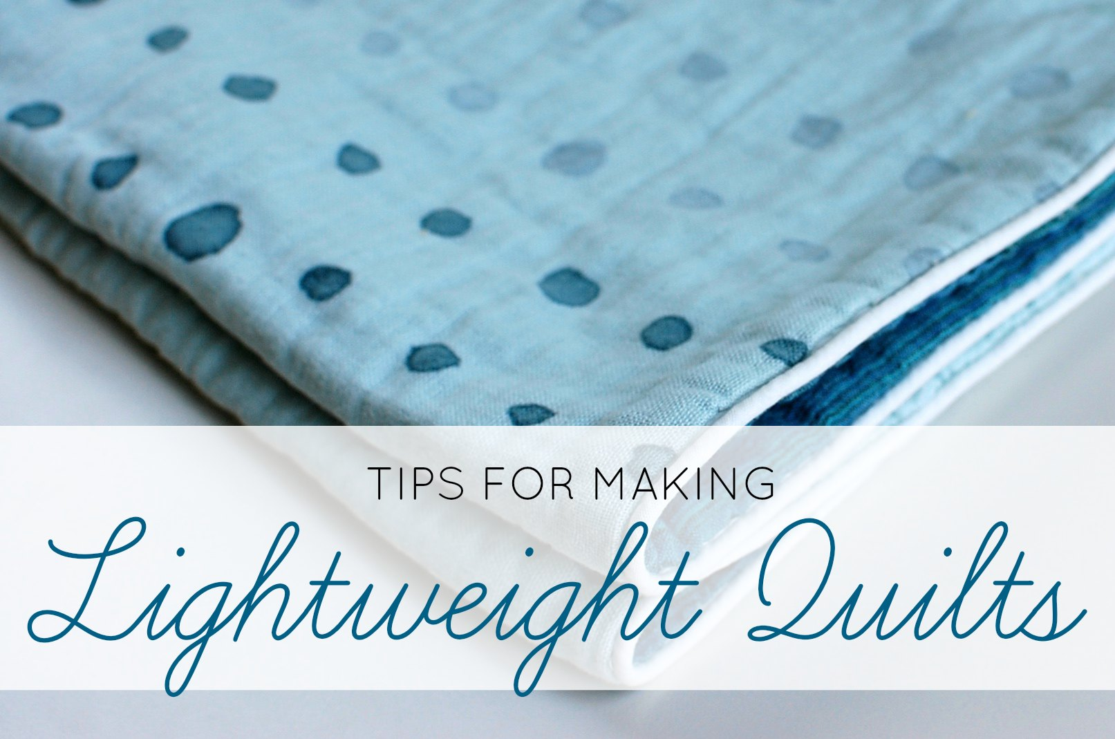Tips for making lightweight quilts