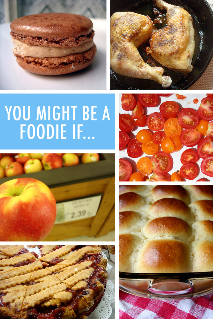 You might be a foodie if...