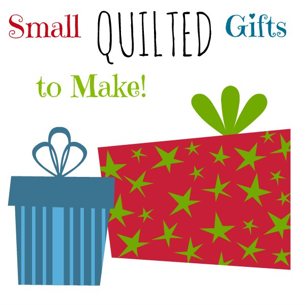 Small Quilted Gifts to Make