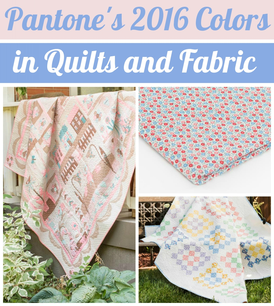 Pantone's 2016 Colors in Quilts and Fabric