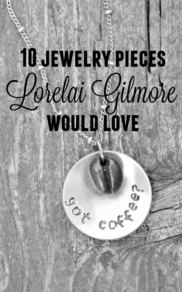 Jewelry Lorelai Gilmore Would Love