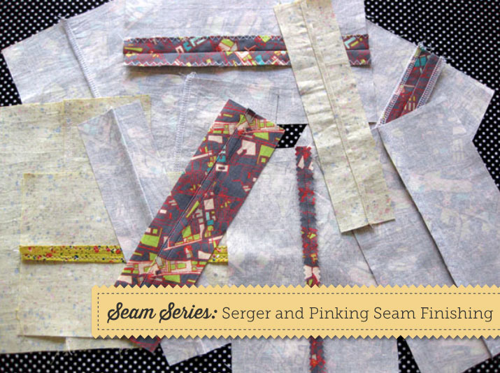 Seam Series: Serger and Pinking Seam Finishing
