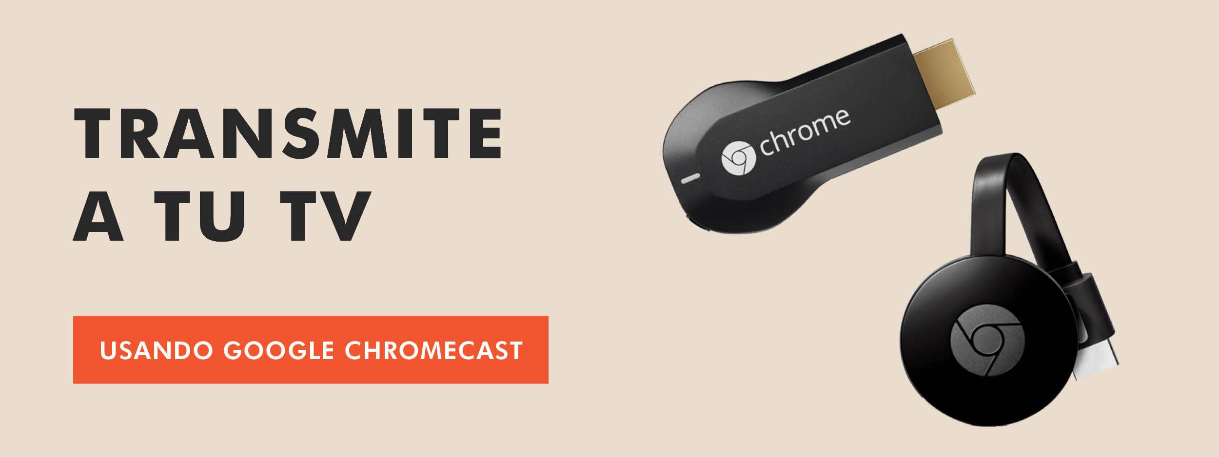Transmite usando un Google Chromecast