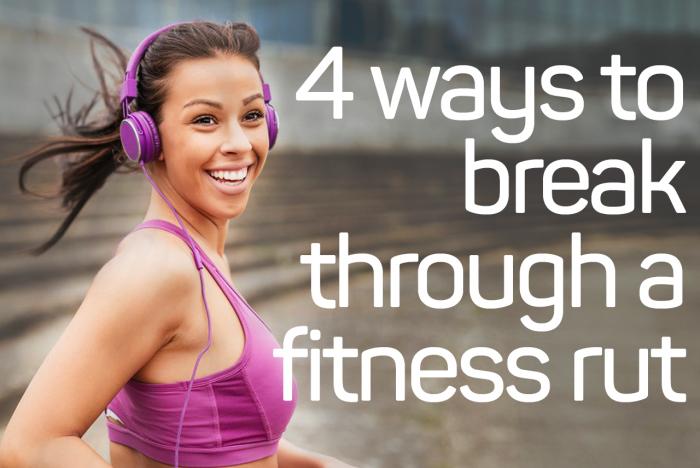 4 Ways to Break Through a Fitness Rut