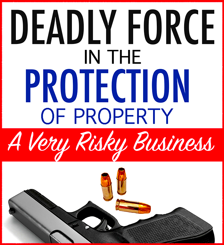 Deadly Force In The Protection Of Property A Very Risky Business