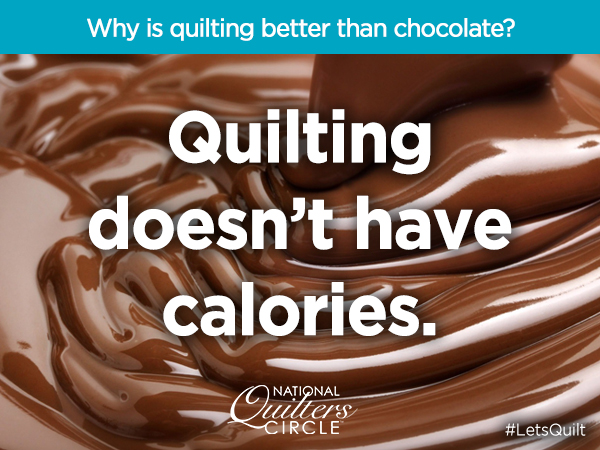 Why is Quilting Better Than Chocolate? | National Quilters ...