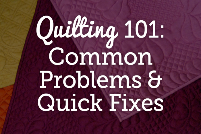 Quilting 101 Common Problems & Quick Fixes