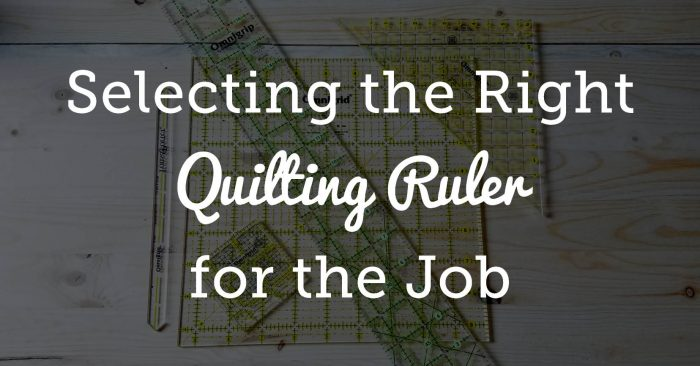 Selecting the Right Quilting Ruler for the Job