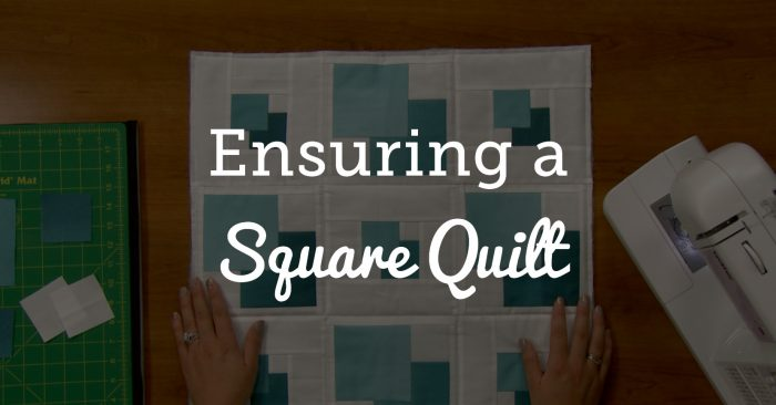 Ensuring a square quilt