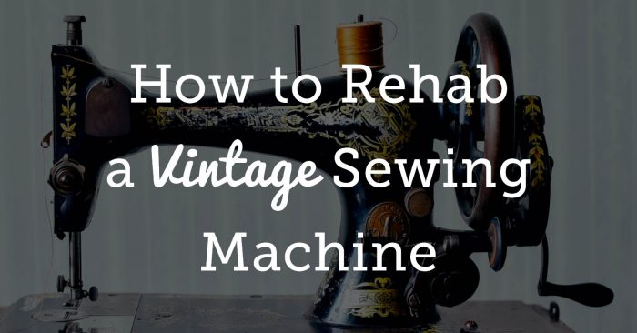 How to Rehab a Vintage Sewing Machine