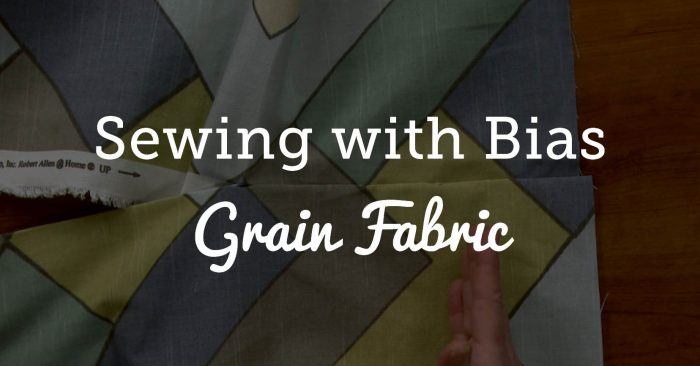 Sewing with Bias Grain Fabric