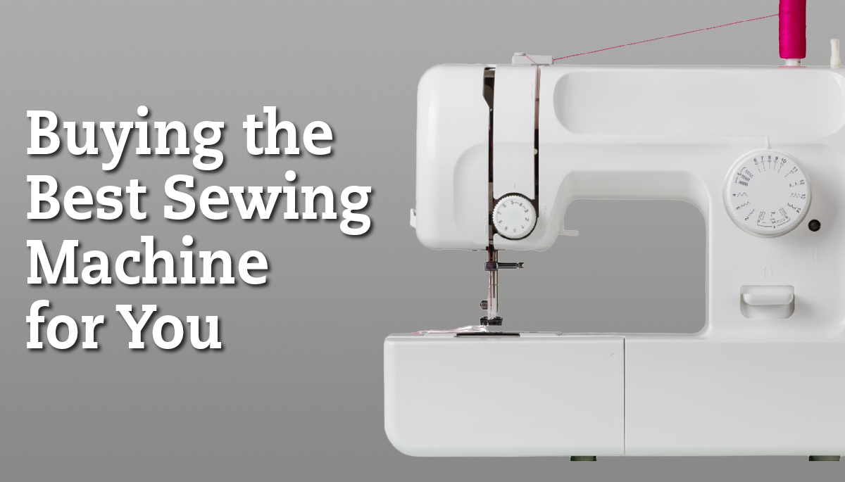 Buying the Best Sewing Machine for You | National Sewing Circle