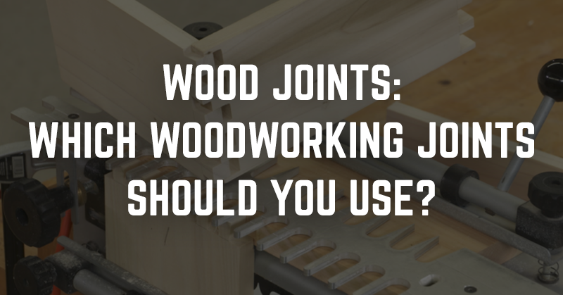 Amazing Woodworking Joints Which Wood Joints Should You Use Gmtry Best Dining Table And Chair Ideas Images Gmtryco