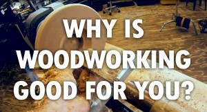 why-is-woodworking-good-for-you