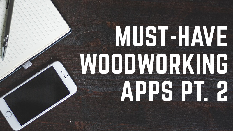 3 MORE Great Woodworking Apps to Try