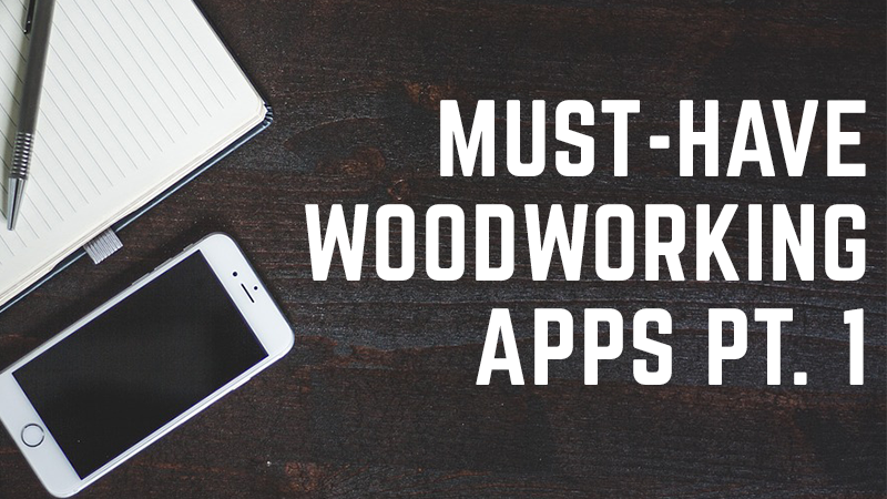 3 Must-Have Woodworking Apps for Woodworkers | WWGOA
