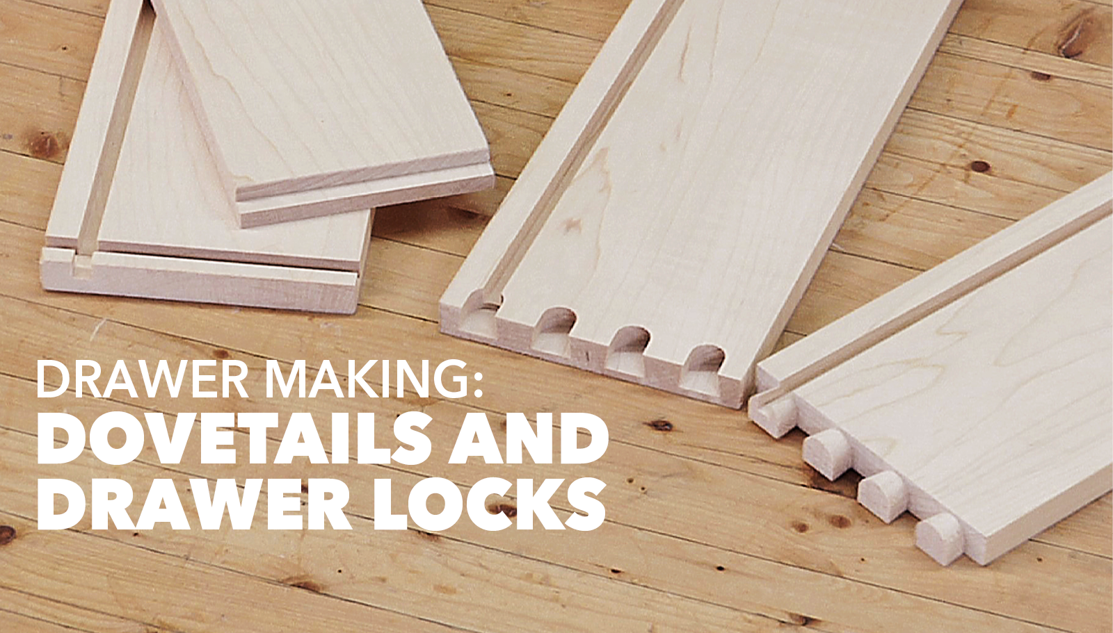 Drawer Making: Dovetails and Drawer Locks | WoodWorkers Guild of America