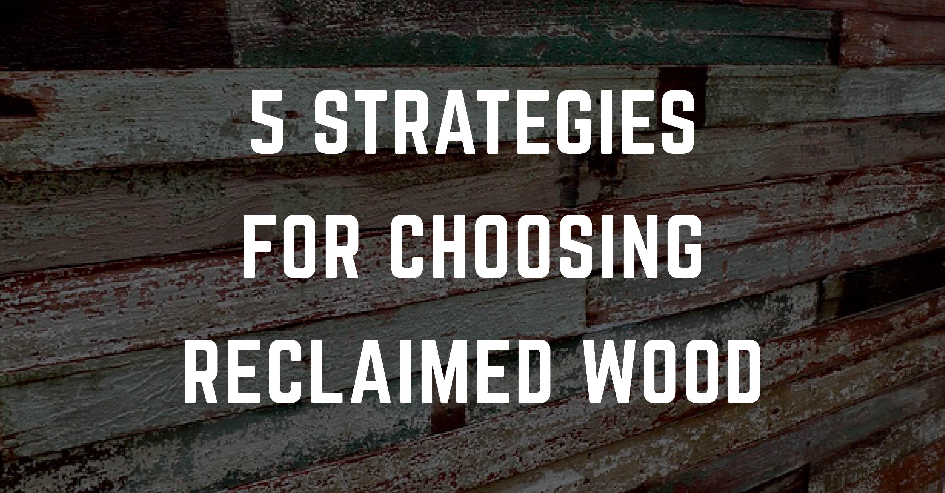 5 strategies for choosing reclaimed wood