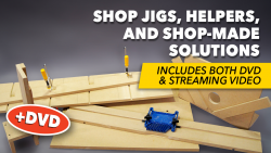 Shop Jigs, Helpers & Shop-Made Solutions + DVD