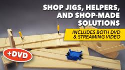 Shop Jigs, Helpers & Shop-Made Solutions + DVD